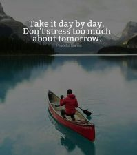 positive-quotes-take-it-day-by-day-dont-stress-too-much-about-tomorrow